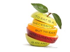 """To eat is a necessity but to eat intelligently is an art"" -François de la Rochefoucauld. WHAT a beautifully accurate quote! Healthy is beneficial physically AND mentally!!!"