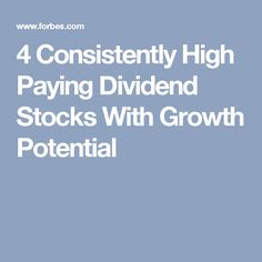4 Consistently High Paying Dividend Stocks With Growth Potential