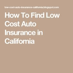 How To Find Low Cost Auto Insurance in California