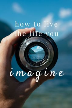 How to live the life you imagine