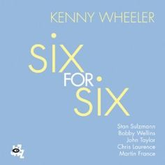 Six For Six by Kenny Wheeler [New Music, 2013] http://www.amazon.com/Six-For-Kenny-Wheeler/dp/B00EQCRV2I/ref=pd_sim_dmusic_a_15