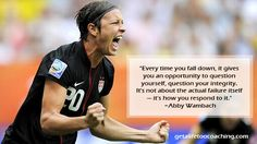 """Every time you fall down, it gives you an opportunity to question yourself, question your integrity. It's not about the actual failure itself - it's how you resond to it."" Abby Wambach #worldcup #AbbyWambach #quote"