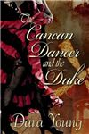The Cancan Dancer and the Duke    By Author: DaraYoung     Publisher: The Wild Rose Press     Tags: Historical Romance    A NIGHT OWL REVIEWS BOOK REVIEW * Reviewed by: Kyraninse    Charise has sneaked off from her Grand Tour of the Continent and become a cancan dancer. Unknowing hi