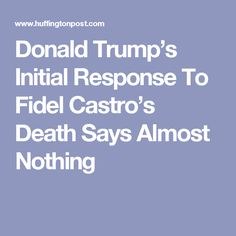 Donald Trump's Initial Response To Fidel Castro's Death Says Almost Nothing