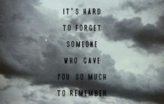 For everyone I've lost, who gave me so much to remember <3