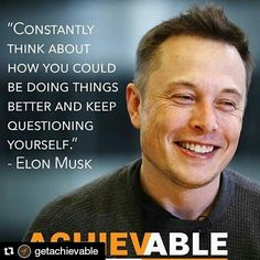 Great post by my friends at @getachievable!  #mindset #success  Constantly think about how you could be doing things better and keep questioning yourself. - Elon Musk