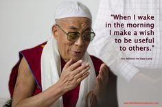 When I wake in the morning I make a wish to be useful to others - Best Dalai Lama Quotes