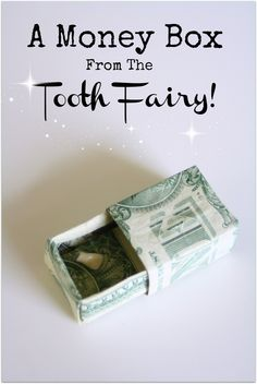 A money box from the tooth fairy made from two one dollar bills.  Really simple to make.  My child LOVED this!