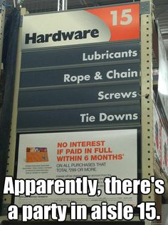 Apparently, there's a party in aisle 15...Mr Grey is trying out his hardware.  Whips and chains I say ;)