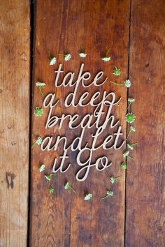 Take a Deep Breath and Let it Go #peace #quote #relaxation