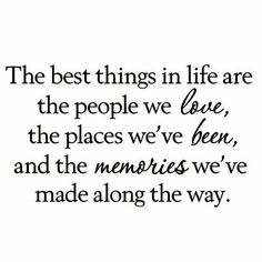 Grider The Best Things in Life are the People We Love the Places We've Been and the Memories We've Made Along the Way Wall Decal quotes quotes deep quotes funny quotes inspirational quotes positive Birthday Quotes For Best Friend, Best Friend Quotes, Good Life Quotes, Wisdom Quotes, Words Quotes, Quotes To Live By, Best Quotes, Life Is Good, Time Quotes