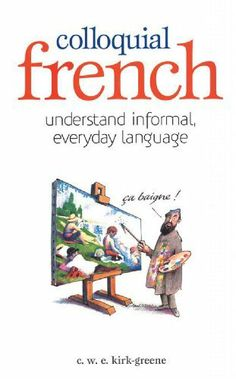 Colloquial French (Foulsham know how) by Kirk-Greene CWE. $9.99. 160 pages. Publisher: Foulsham Publishing Limited (January 4, 2010)