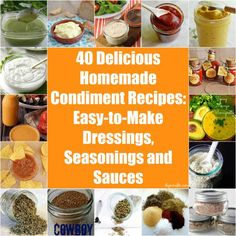 40 Delicious Homemade Condiment Recipes: Easy-to-Make Dressings, Seasonings and Sauces