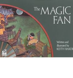 The Magic Fan--by Keith Baker. Despite the laughter of his fellow villagers, Yoshi uses his building skills to make a boat to catch the moon, a kite to reach the clouds, and a bridge that mimics the rainbow.