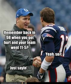 Absolutely right! That team did fine without Tom Brady that year... nobody does fine without Peyton Manning :)