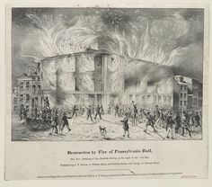 Destruction by fire of Pennsylvania Hall, the new building of the Abolition Society, on the night of the 17th May Creator(s): Bowen, John T., approx. 1801-1856? Published by J.T. Bowen, 94 Walnut Street, and sold by George and Cately, 95 Chesnut Street, [1838 May] Print shows Pennsylvania Hall engulfed in flames as firefighters attempt to prevent the fire from spreading to other buildings; a large crowd, among them are anti-abolitionists, watches the building burn.