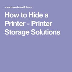 How to Hide a Printer - Printer Storage Solutions