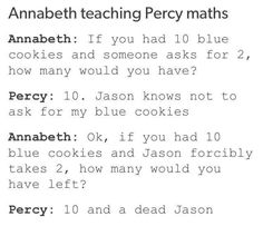 "She should have said, ""If you have 10 blue cookies, and I ask for two, how many do you have?"" Because Percy would give Annabeth some cookies. Maybe."