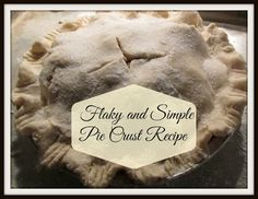 Vickie's Kitchen and Garden: Flaky and Simple Pie Crust Recipe