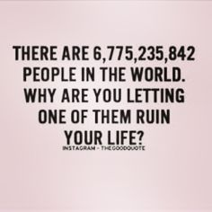 #moveonwithyourlife and #letitgo You don't have time for that!