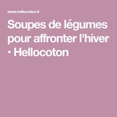 Soupes de légumes pour affronter l'hiver • Hellocoton