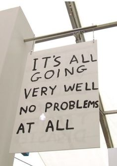 It's All Going Very Well. David Shrigley