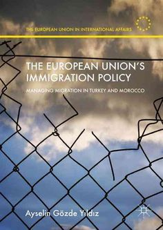 The European Union's Immigration Policy: Managing Migration in Turkey and Morocco