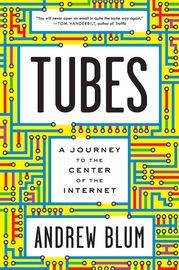 Tubes | http://paperloveanddreams.com/book/482807413/tubes | �Andrew Blum plunges into the unseen but real ether of the Internet in a journey both compelling and profound�.You will never open an email in quite the same way again.��Tom Vanderbilt, New York Times bestselling author of TrafficIn Tubes, Andrew Blum, a correspondent at Wired magazine, takes us on an engaging, utterly fascinating tour behind the scenes of our everyday lives and reveals the dark beating heart of the Internet…