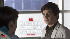 We all die. If we accepted that, we'd be happier. - Shaun Murphy (The Good Doctor Quotes) The Good Doctor Abc, Good Doctor Series, The Good Dr, Funny Doctor Quotes, Doctor Humor, Tv Series 2017, Series Movies, Tv Show Quotes, Movie Quotes