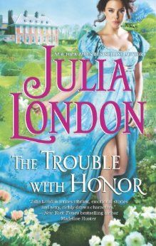 The Trouble with Honor - Julia London - The Cabot Sisters, Book 1 - February 2014 Sisters Book, Four Sisters, Romance Novel Covers, Romance Novels, Julia London, Julie Garwood, Desperate Times, Historical Romance Books, Book Review Blogs