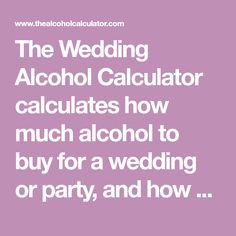 Here\'s The Ultimate Wedding Alcohol Calculator   Wedding alcohol ...
