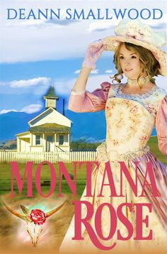 thepopculturedivas: She's strong, stubborn and beautiful. He's a goner. MONTANA ROSE by DeAnn Smallwood #amreading #romance #western
