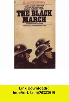 The Black March The Personal Story of an S.S. Man (9780553253603) Peter Neumann, Constantine Fitzgibbon , ISBN-10: 0553253603  , ISBN-13: 978-0553253603 ,  , tutorials , pdf , ebook , torrent , downloads , rapidshare , filesonic , hotfile , megaupload , fileserve