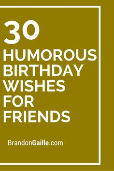 30 Humorous Birthday Wishes for Friends