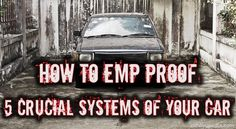 How To EMP Proof 5 CrucialSystems Of Your Car