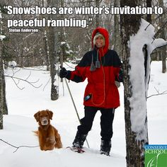 """""""Snowshoes are winter's invitation to peaceful rambling."""" ~Stefan Anderson"""