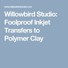 Willowbird Studio: Foolproof Inkjet Transfers to Polymer Clay