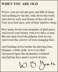"Favorite poem. LOVE Yeats!    ""How many loved your moments of glad grace, / And loved your beauty with love false or true, / But one man loved the pilgrim Soul in you, / And loved the sorrows of your changing face."""