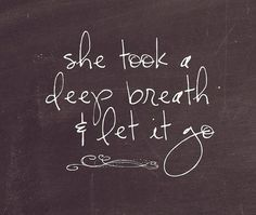 Take a deep breath and let it go. Yes, Yes, AND YES!!!!
