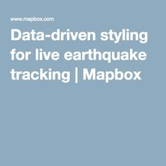 Data-driven styling for live earthquake tracking | Mapbox