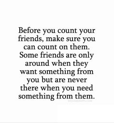 you can only count on yourself quotes | your friends, make sure you can count on them. Some friends are only ...