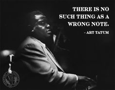 There is no such thing as a wrong note. -Art Tatum #jazzquotes