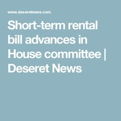 Short-term rental bill advances in House committee | Deseret News