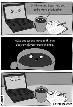 Coffee is your friend!