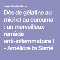 Dés de gélatine au miel et au curcuma : un merveilleux remède anti-inflammatoire ! - Améliore ta Santé Nutrition, Fitness Magazine, Natural Medicine, Food And Drink, Health, Cocktail, Gluten, Bullet Journal, Illustration