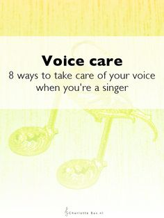 Voice care: 8 ways to take care of your voice when you're a singer • CharlotteBax.nl