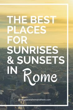 As a travel photographer, I'm obsessed with sunrises and sunsets. Here are the best places for sunrise and sunset photos in Rome.