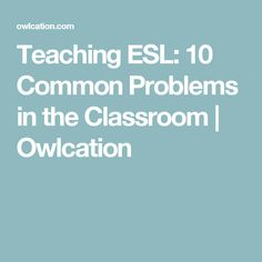Teaching ESL: 10 Common Problems in the Classroom   Owlcation