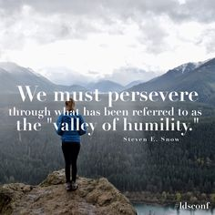 """We must persevere though what has been called ""the valley of humility.""  -Steven E. Snow LDS Quotes #sharegoodness #christian #humility #armyofhelaman #helaman"