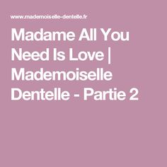 Madame All You Need Is Love   Mademoiselle Dentelle - Partie 2
